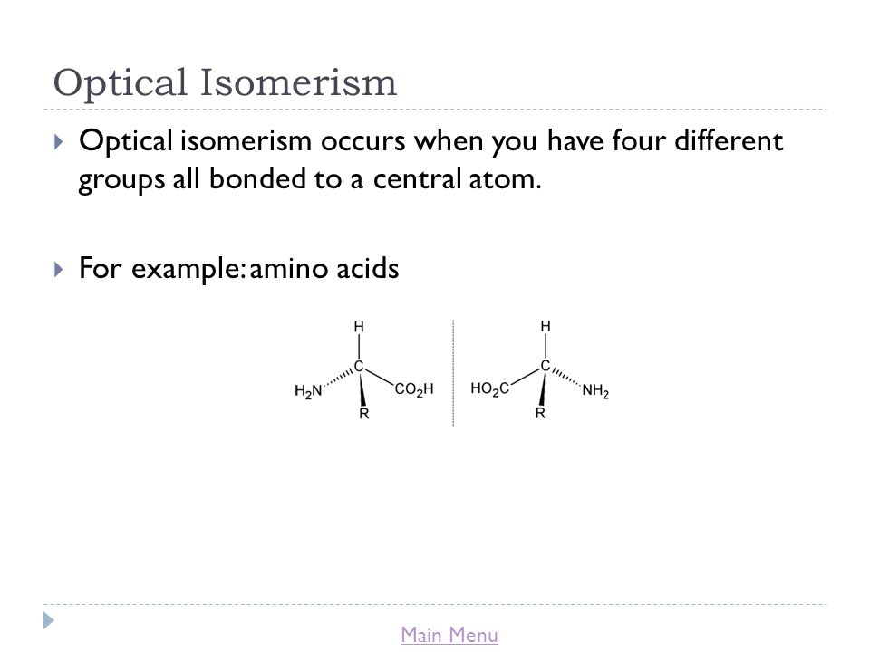 Main Menu Optical Isomerism  Optical isomerism occurs when you have four different groups all bonded to a central atom.