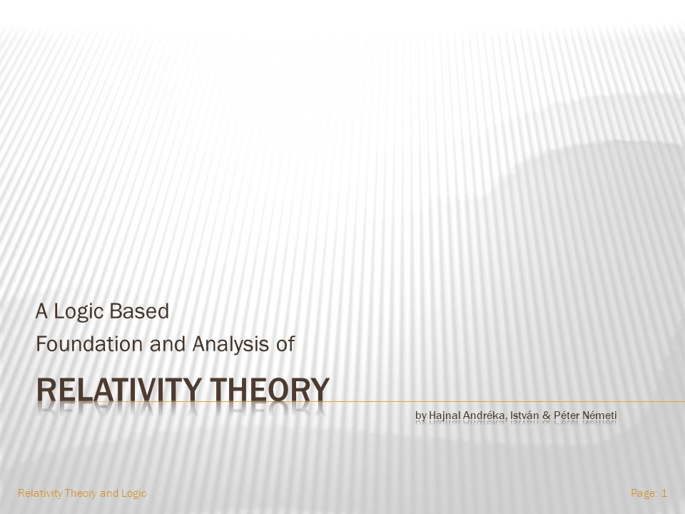 A Logic Based Foundation and Analysis of Relativity Theory and LogicPage: 1