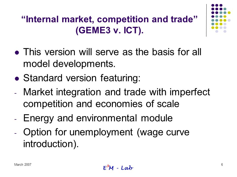 """March 20076 """"Internal market, competition and trade"""" (GEME3 v. ICT). This version will serve as the basis for all model developments. Standard version"""