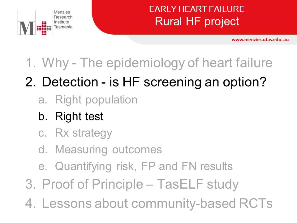 1.Why - The epidemiology of heart failure 2.Detection - is HF screening an option? a.Right population b.Right test c.Rx strategy d.Measuring outcomes