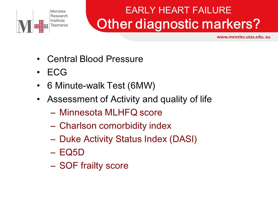 EARLY HEART FAILURE Other diagnostic markers? Central Blood Pressure ECG 6 Minute-walk Test (6MW) Assessment of Activity and quality of life –Minnesot