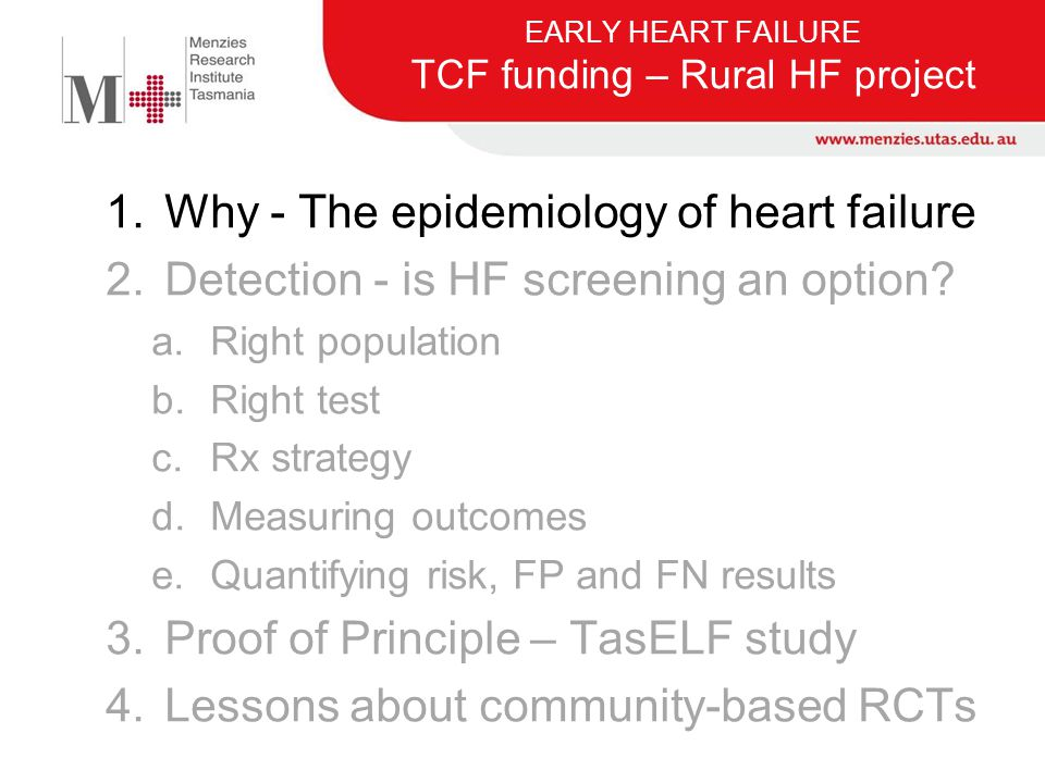 TASELF - Study design Title Tasmanian Study of Echocardiographic detection of Left ventricular dysfunction Trial acronymTAS-ELF (H00013333) Trial IDACTRN12614000080628 Study TypeInterventional (Prospective Randomized Open Blinded Endpoint-Probe) AllocationRandomized Controlled (Adaptive) Sample size 400 x 400 (  =0.044, β=0.8; 7.8% annual loss); 25% versus 12.5% in 2 yrs Random seq.