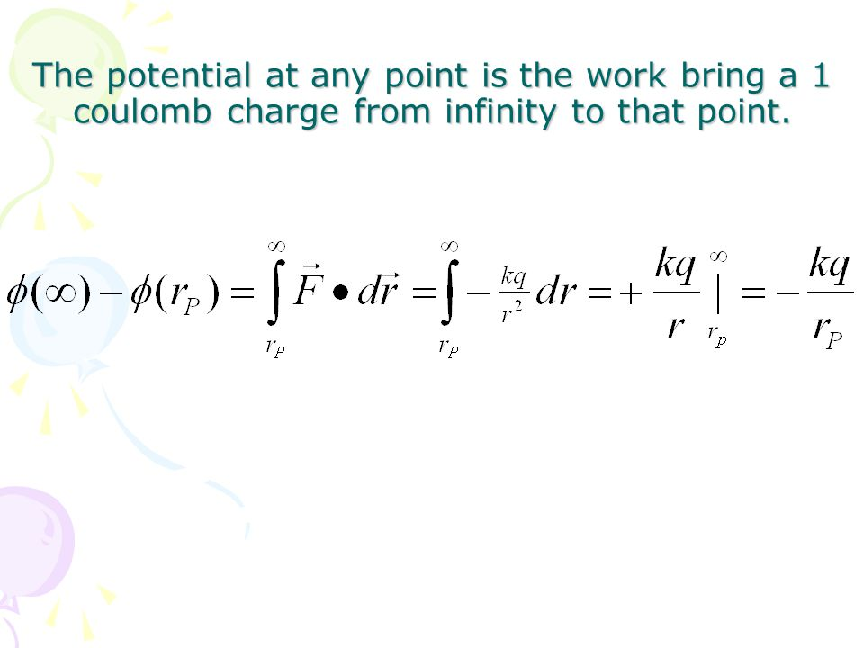 The potential at any point is the work bring a 1 coulomb charge from infinity to that point.