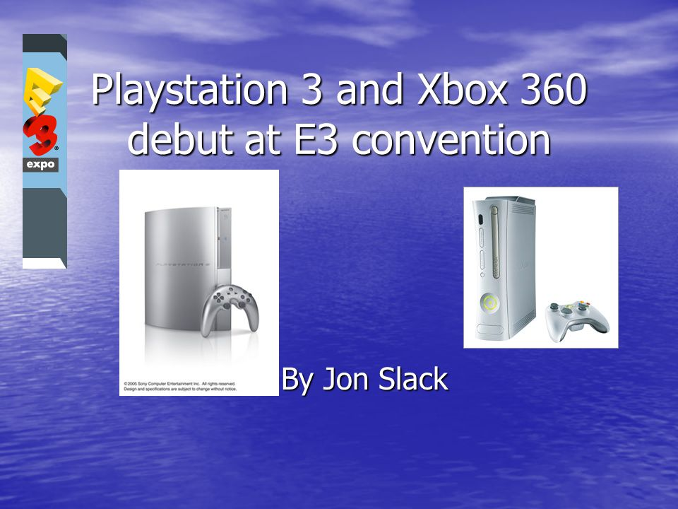 Playstation 3 and Xbox 360 debut at E3 convention By Jon Slack