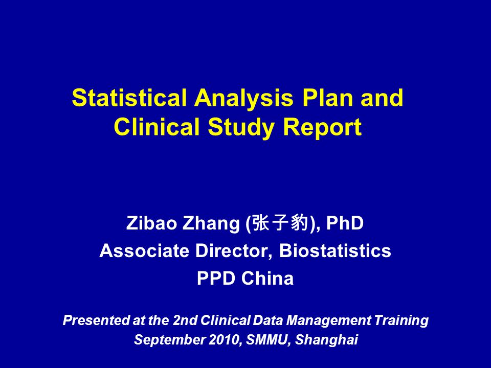 Statistical Analysis Plan and Clinical Study Report Zibao Zhang ( 张子豹 ), PhD Associate Director, Biostatistics PPD China Presented at the 2nd Clinical