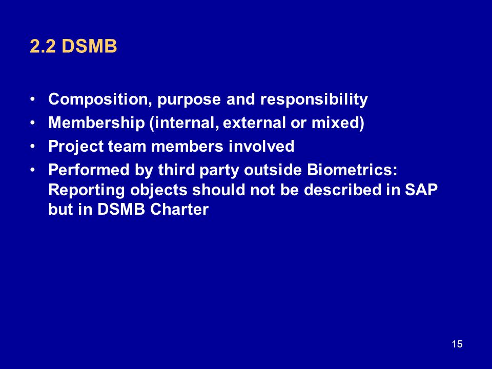 2.2 DSMB Composition, purpose and responsibility Membership (internal, external or mixed) Project team members involved Performed by third party outsi
