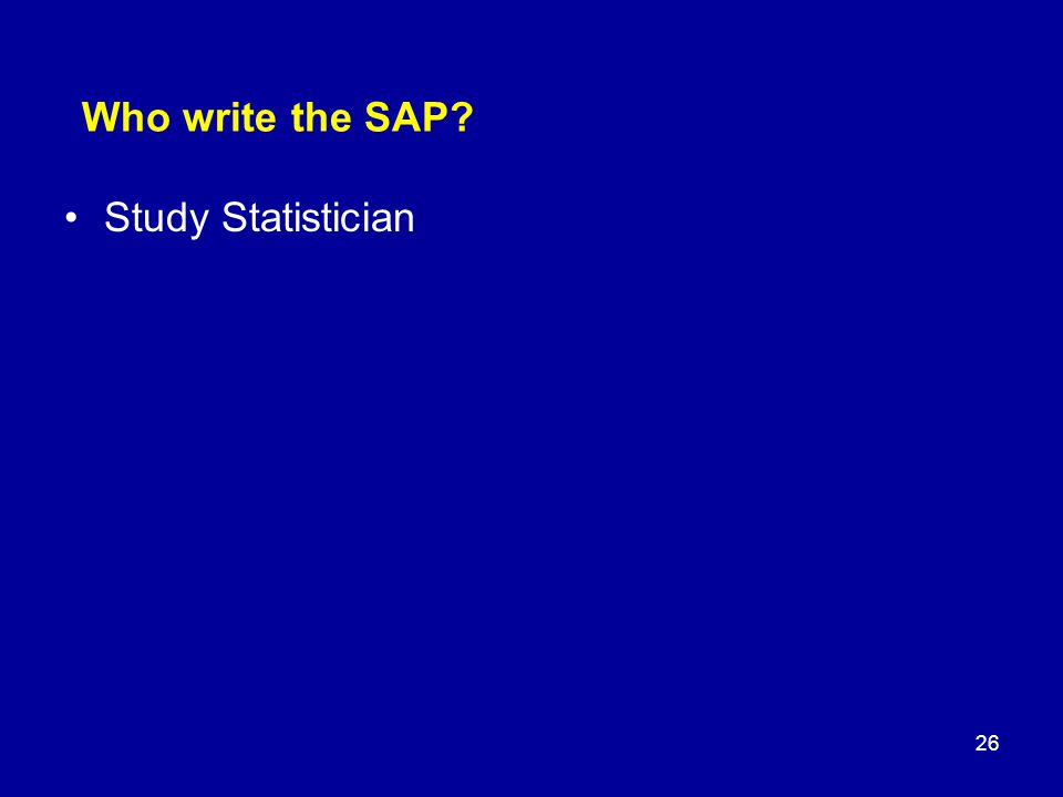 Study Statistician 26 Who write the SAP?