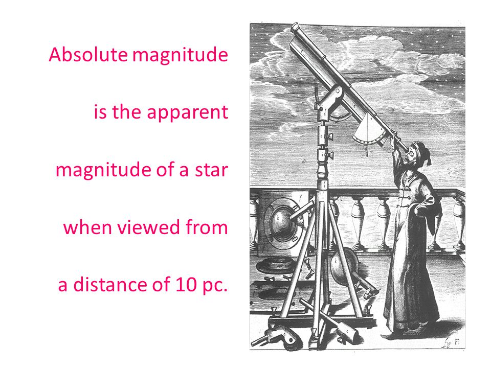 Absolute magnitude is the apparent magnitude of a star when viewed from a distance of 10 pc.