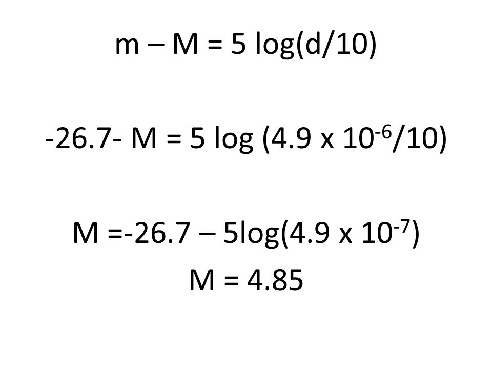 m – M = 5 log(d/10) -26.7- M = 5 log (4.9 x 10 -6 /10) M =-26.7 – 5log(4.9 x 10 -7 ) M = 4.85