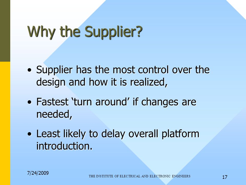 7/24/2009 THE INSTITUTE OF ELECTRICAL AND ELECTRONIC ENGINEERS 17 Why the Supplier.