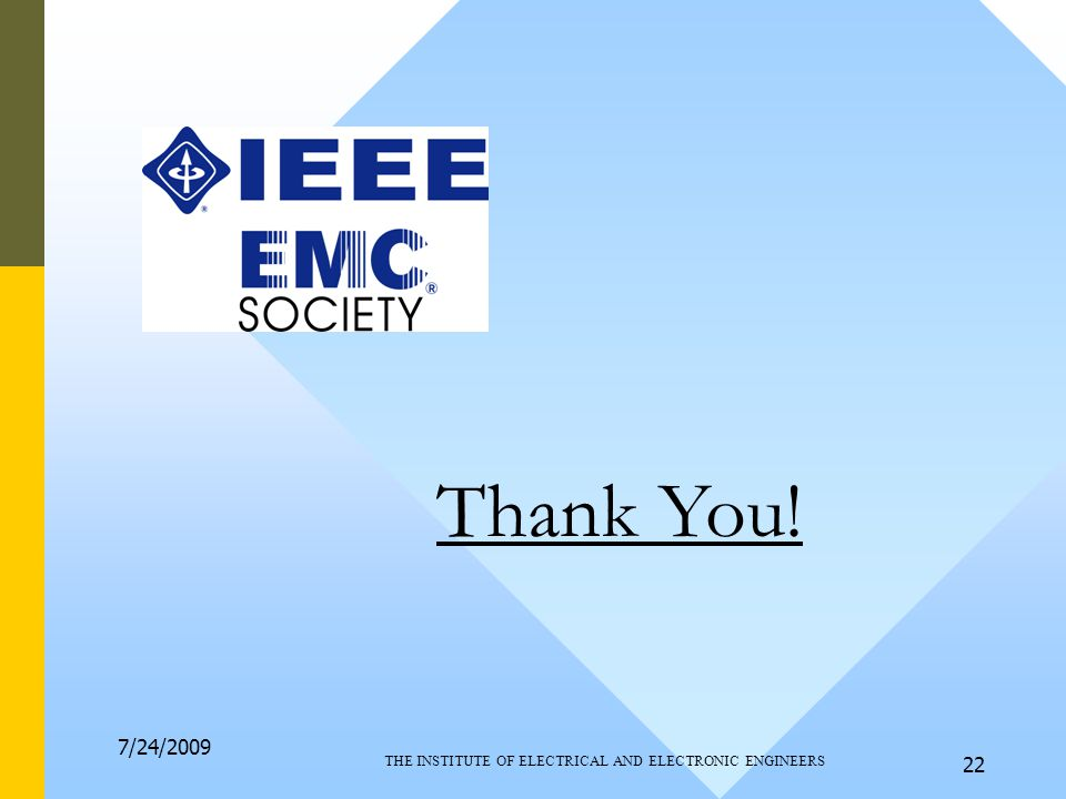 7/24/2009 THE INSTITUTE OF ELECTRICAL AND ELECTRONIC ENGINEERS 22 Thank You!