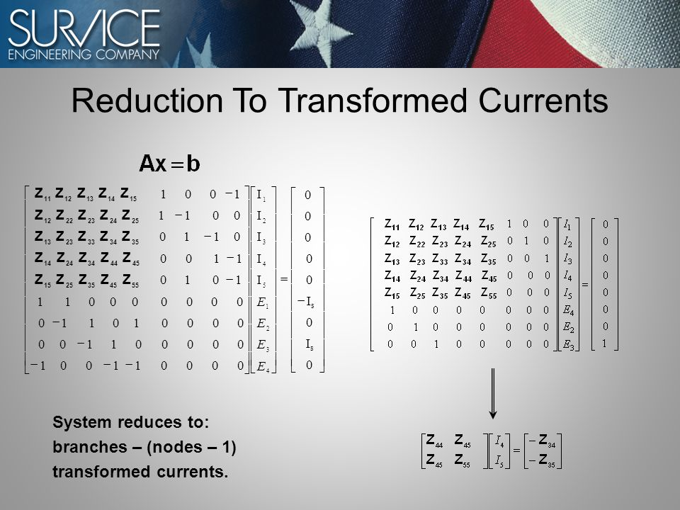 Reduction To Transformed Currents System reduces to: branches – (nodes – 1) transformed currents.
