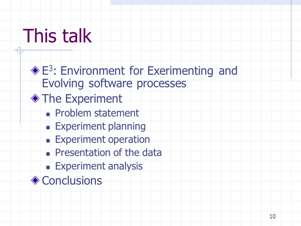 10 This talk E 3 : Environment for Exerimenting and Evolving software processes The Experiment Problem statement Experiment planning Experiment operat