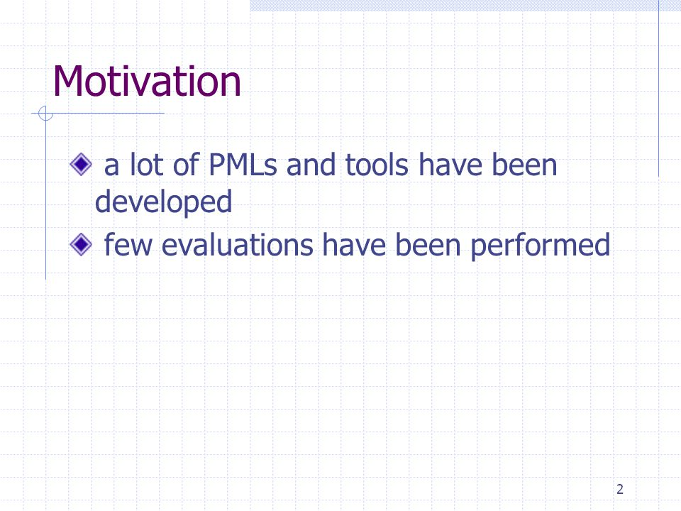 2 Motivation a lot of PMLs and tools have been developed few evaluations have been performed