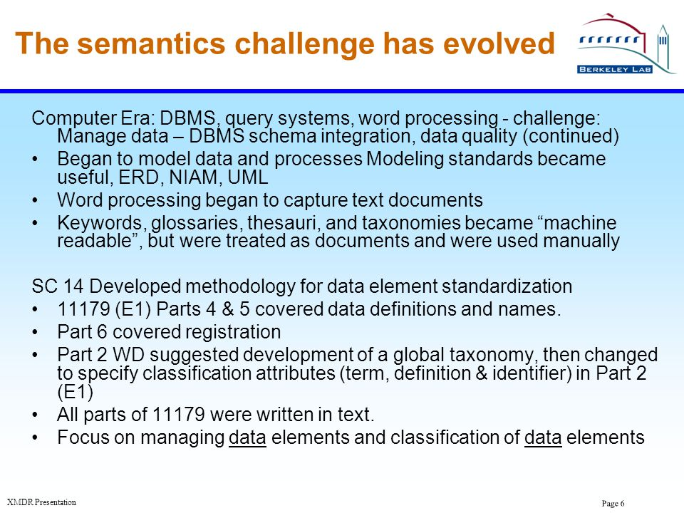 Page 17 XMDR Presentation XMDR Intentions We want to try capture existing thesauri, terminologies, ontologies as sources for the semantic specification of data elements to be used in databases, XML documents, messages, etc.