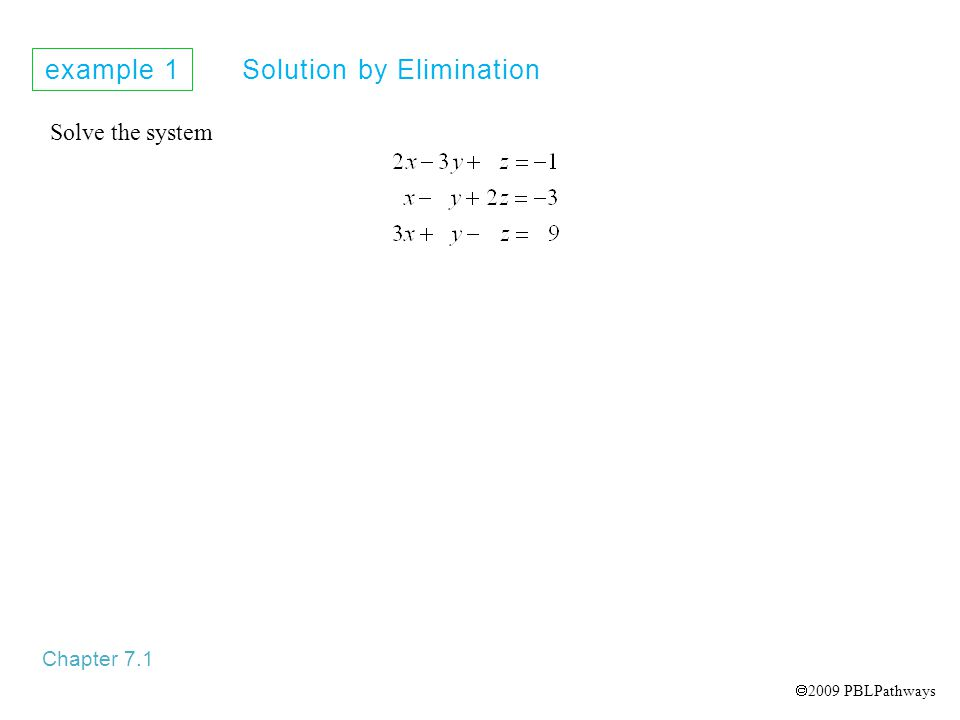 example 1 Solution by Elimination Chapter 7.1 Solve the system  2009 PBLPathways