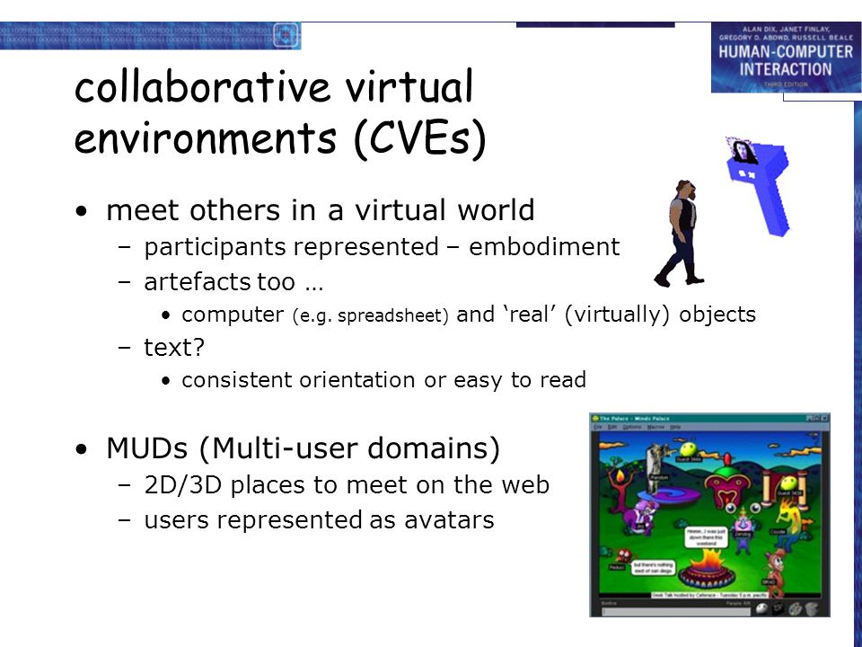 collaborative virtual environments (CVEs) meet others in a virtual world –participants represented – embodiment –artefacts too … computer (e.g. spread