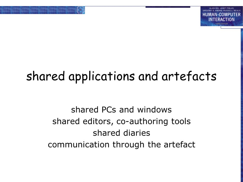shared applications and artefacts shared PCs and windows shared editors, co-authoring tools shared diaries communication through the artefact