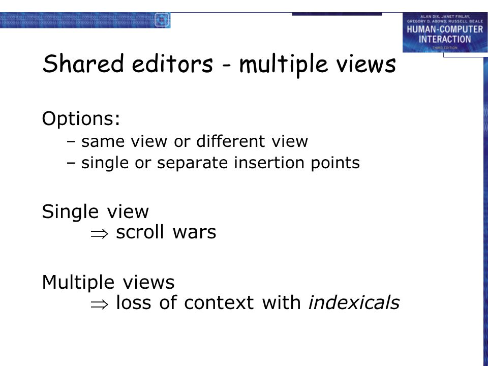 Shared editors - multiple views Options: –same view or different view –single or separate insertion points Single view  scroll wars Multiple views 