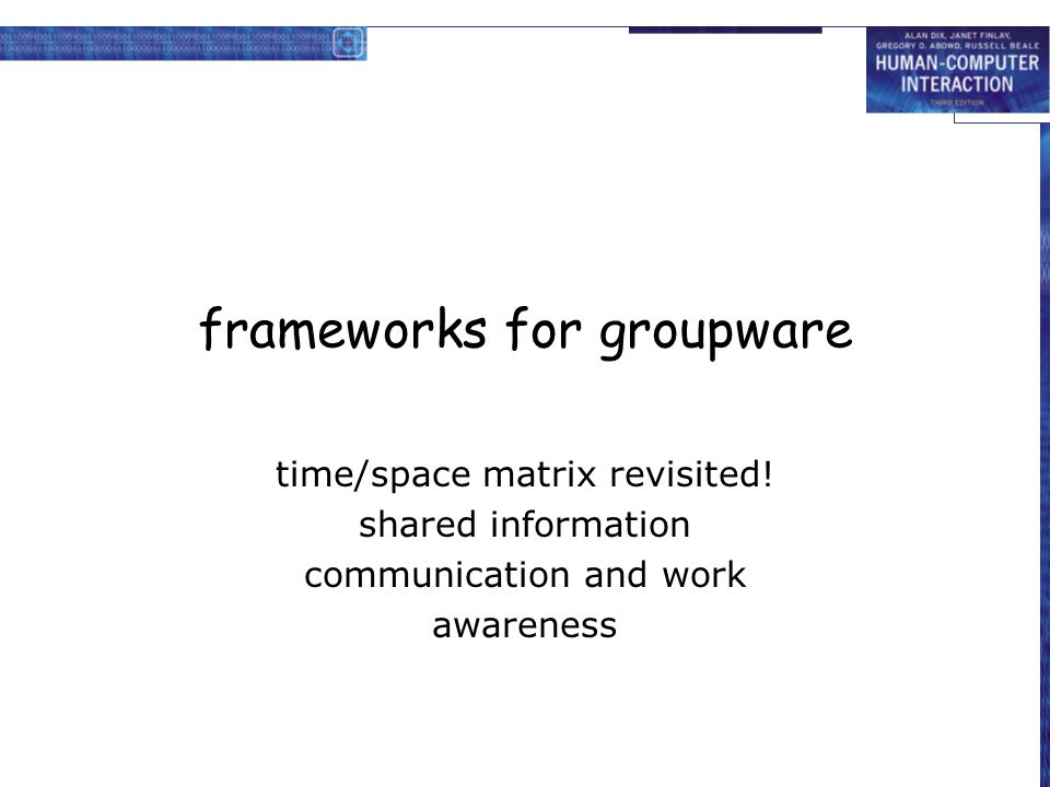 frameworks for groupware time/space matrix revisited! shared information communication and work awareness