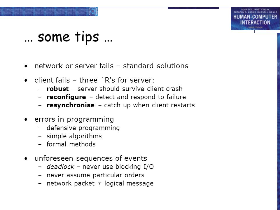 … some tips … network or server fails – standard solutions client fails – three `R's for server: –robust – server should survive client crash –reconfi