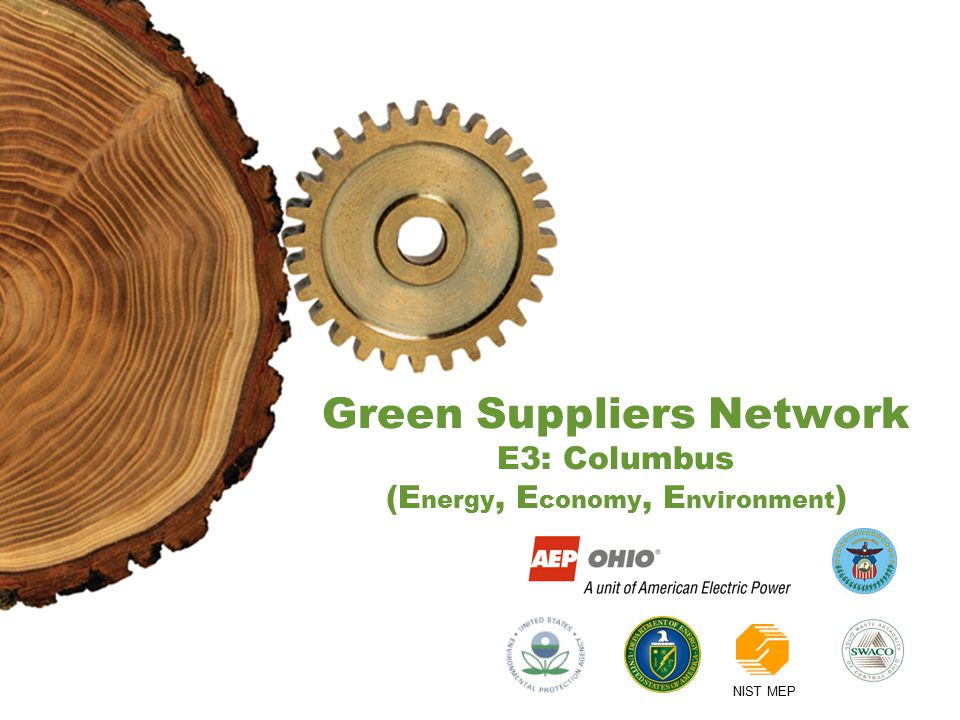 NIST MEP Green Suppliers Network E3: Columbus (E nergy, E conomy, E nvironment )