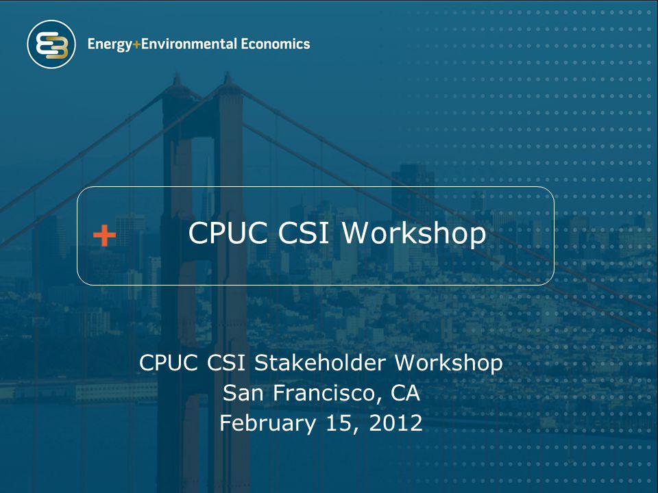 CPUC CSI Workshop CPUC CSI Stakeholder Workshop San Francisco, CA February 15, 2012