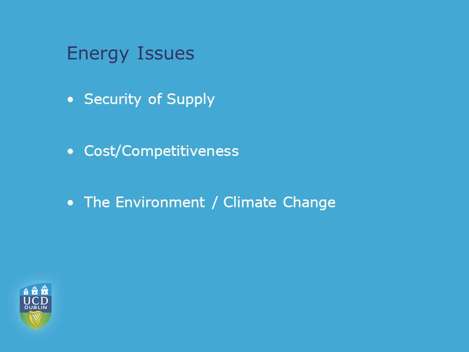 Energy Issues Security of Supply Cost/Competitiveness The Environment / Climate Change