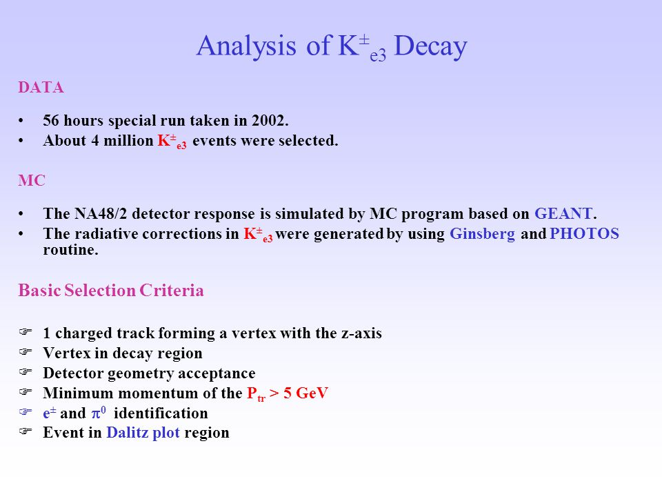 Analysis of K ± e3 Decay DATA 56 hours special run taken in 2002.