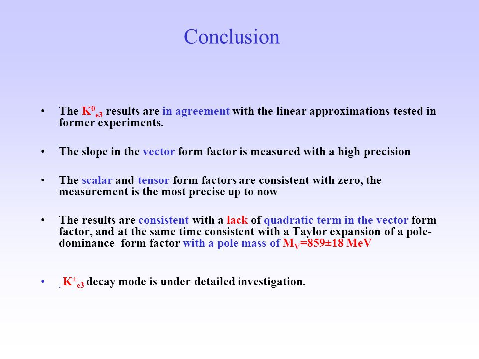 Conclusion The K 0 e3 results are in agreement with the linear approximations tested in former experiments.