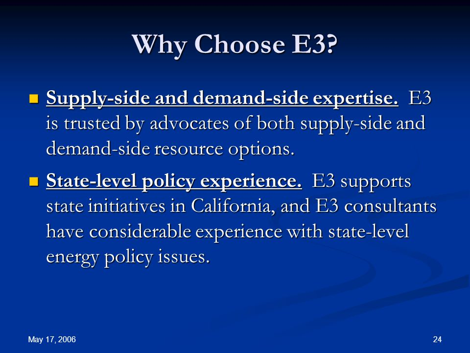 May 17, 2006 24 Why Choose E3. Supply-side and demand-side expertise.