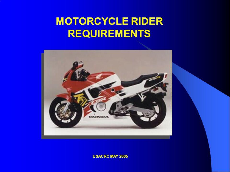 MOTORCYCLE RIDER REQUIREMENTS USACRC MAY 2005