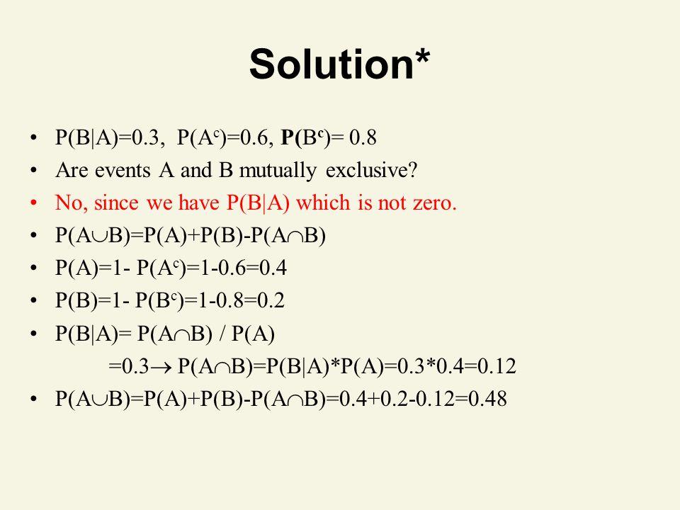 P(B  A)=0.3, P(A c )=0.6, P(B c )= 0.8 Are events A and B mutually exclusive.