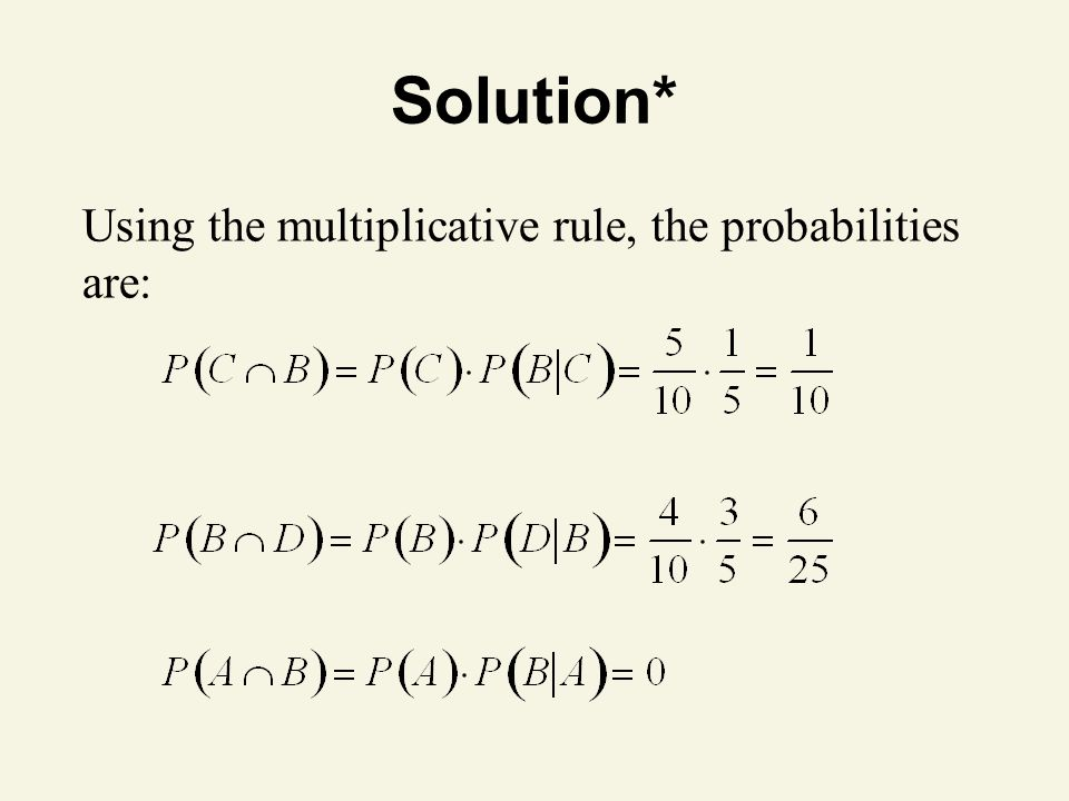 Solution* Using the multiplicative rule, the probabilities are: