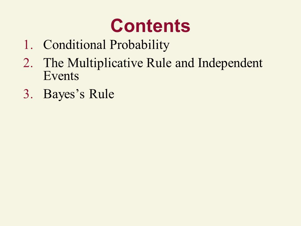 Contents 1.Conditional Probability 2.The Multiplicative Rule and Independent Events 3.Bayes's Rule