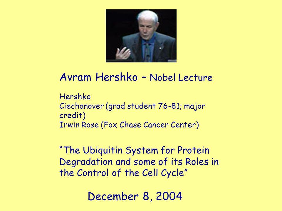 "Avram Hershko – Nobel Lecture Hershko Ciechanover (grad student 76-81; major credit) Irwin Rose (Fox Chase Cancer Center) ""The Ubiquitin System for Pr"