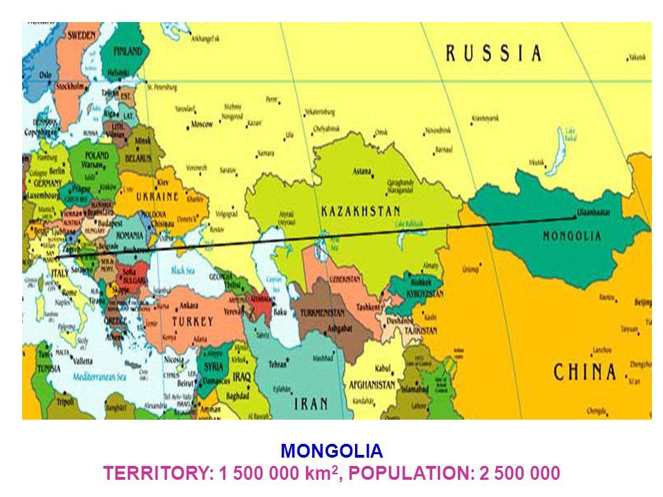 MONGOLIA TERRITORY: 1 500 000 km 2, POPULATION: 2 500 000