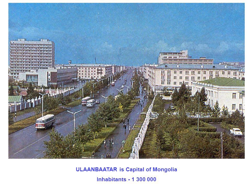 ULAANBAATAR is Capital of Mongolia Inhabitants - 1 300 000