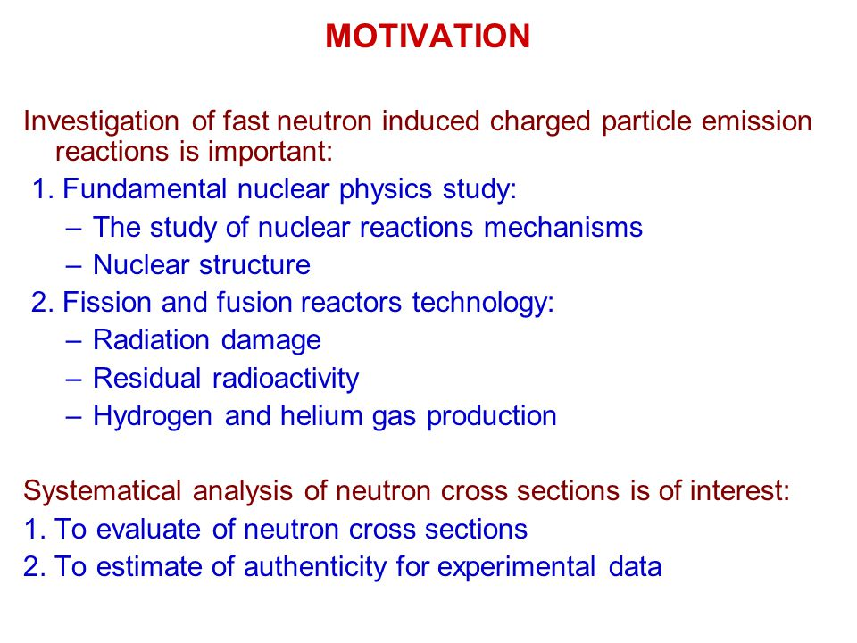 MOTIVATION Investigation of fast neutron induced charged particle emission reactions is important: 1.