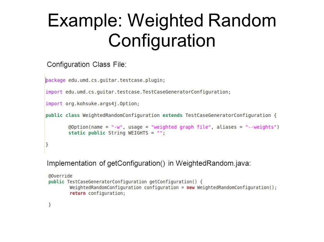 Example: Weighted Random Configuration Configuration Class File: Implementation of getConfiguration() in WeightedRandom.java: