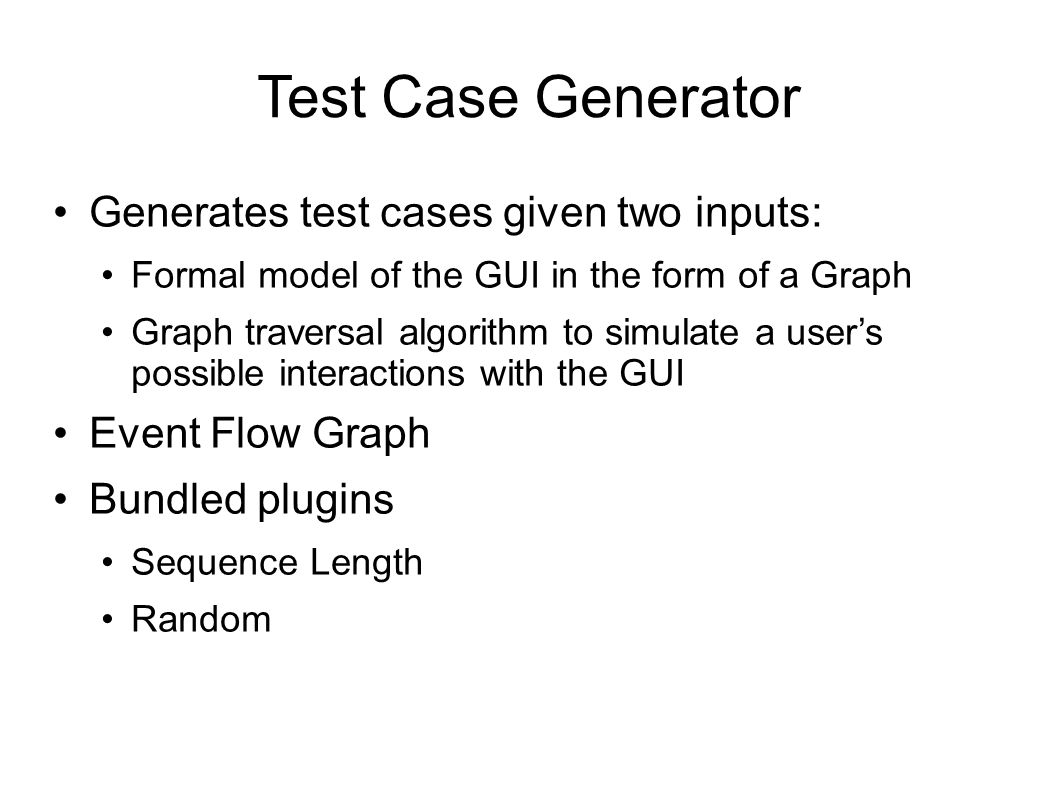 TCG Demo Test case generator arguments: Output.dir EFG Plugin Length Max-number These arguments can be changed in the TestCaseGenerator.properties file