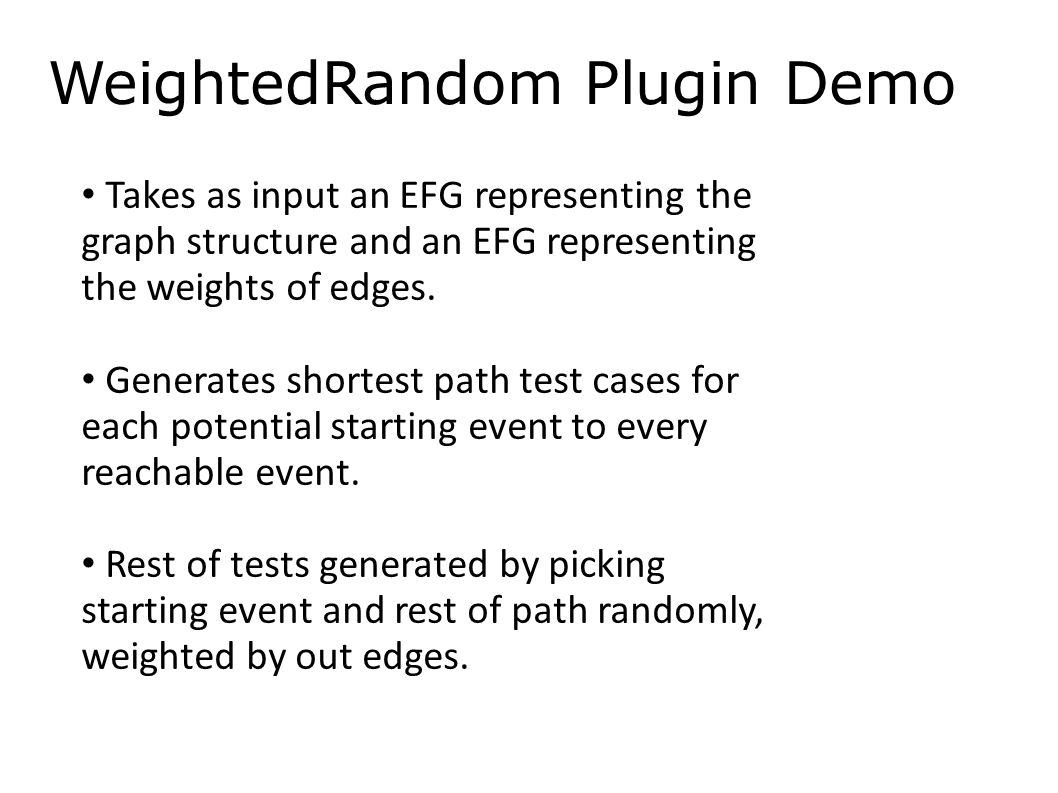 WeightedRandom Plugin Demo Takes as input an EFG representing the graph structure and an EFG representing the weights of edges.