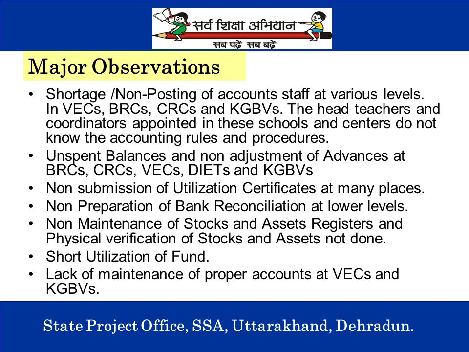 8 State Project Office, SSA, Uttarakhand, Dehradun. Shortage /Non-Posting of accounts staff at various levels. In VECs, BRCs, CRCs and KGBVs. The head