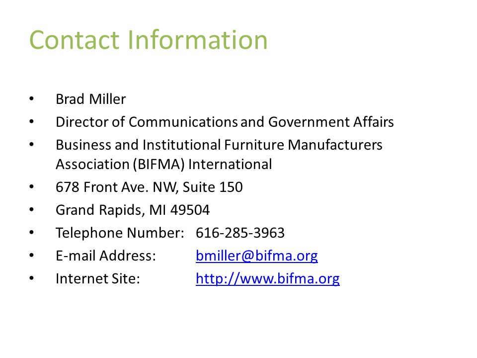 Contact Information Brad Miller Director of Communications and Government Affairs Business and Institutional Furniture Manufacturers Association (BIFMA) International 678 Front Ave.