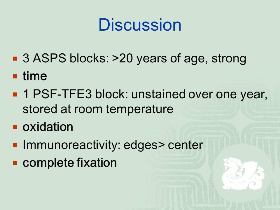  3 ASPS blocks: >20 years of age, strong  time  1 PSF-TFE3 block: unstained over one year, stored at room temperature  oxidation  Immunoreactivity: edges> center  complete fixation