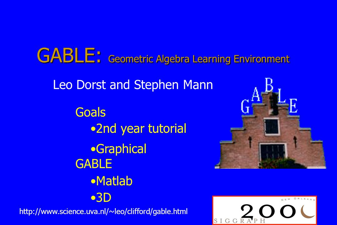http://www.science.uva.nl/~leo/clifford/gable.html GABLE: Geometric Algebra Learning Environment Goals 2nd year tutorial Graphical GABLE Matlab 3D Leo Dorst and Stephen Mann