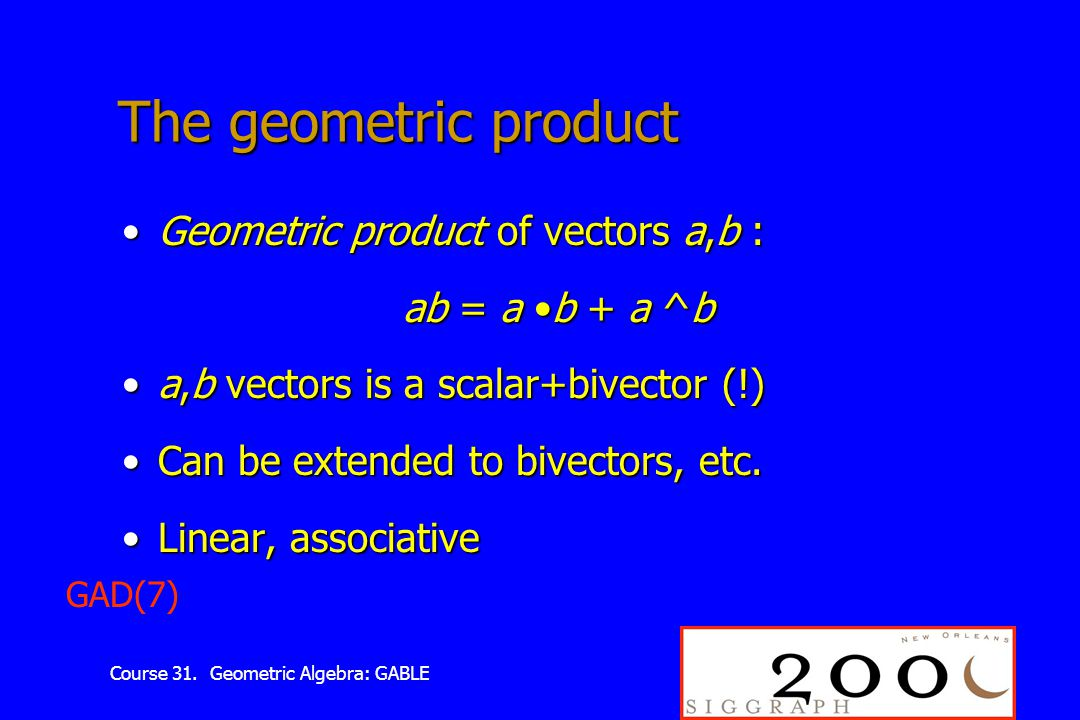 Course 31. Geometric Algebra: GABLE The geometric product Geometric product of vectors a,b :Geometric product of vectors a,b : ab = a b + a ^b a,b vec
