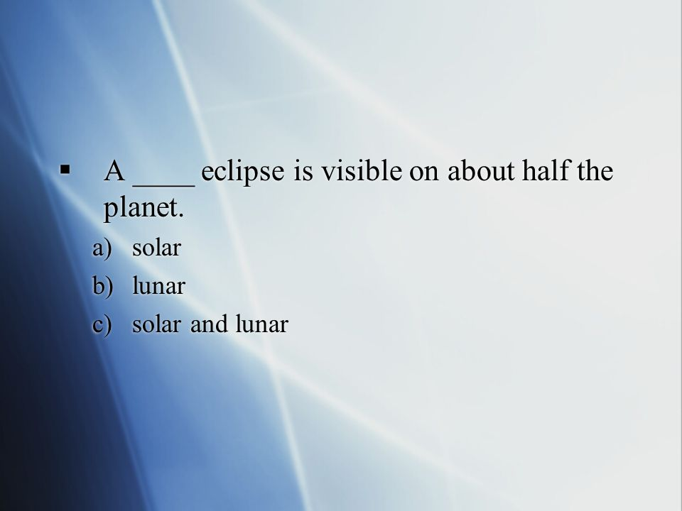  A ____ eclipse is visible on about half the planet.