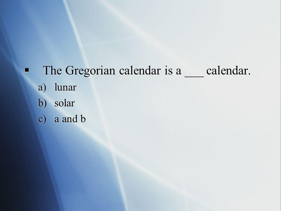  The Gregorian calendar is a ___ calendar.