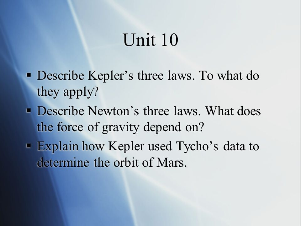 Unit 10  Describe Kepler's three laws. To what do they apply.